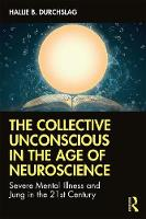 The Collective Unconscious in the Age of Neuroscience: Severe Mental Illness and Jung in the 21st Century