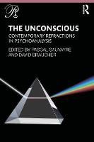 The Unconscious: Contemporary Refractions In Psychoanalysis