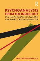 Psychoanalysis from the Inside Out: Developing and Sustaining an Analytic Identity and Practice