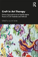 Craft in Art Therapy: Diverse Approaches to the Transformative Power of Craft Materials and Methods