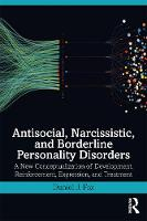 Antisocial, Narcissistic, and Borderline Personality Disorders: A New Conceptualization of Development, Reinforcement, Expression, and Treatment