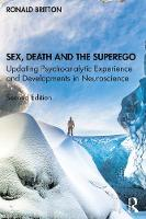 Sex, Death, and the Superego: Updating Psychoanalytic Experience and Developments in Neuroscience