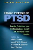 Effective Treatments for PTSD: Practice Guidelines from the International Society for Traumatic Stress Studies: Third Edition