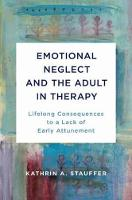 Emotional Neglect and the Adult in Therapy: Lifelong Consequences to a Lack of Early Attunement