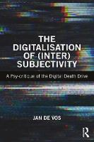 The Digitalisation of InterSubjectivity: A Psy-Critique of the Digital Death Drive