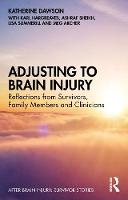 Adjusting to Brain Injury: Reflections from Survivors, Family Members and Clinicians
