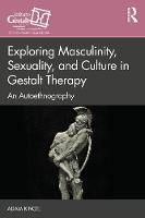 Exploring Masculinity, Sexuality, and Culture in Gestalt Therapy: An Autoethnography