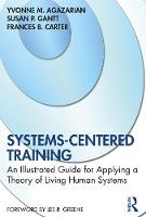 Systems-Centered Training: An Illustrated Guide for Applying a Theory of Living Human Systems
