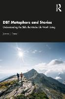 DBT Metaphors and Stories: Understanding the Skills that Make Life Worth Living