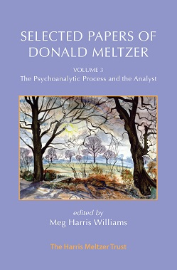 Selected Papers of Donald Meltzer: Volume 3: The Psychoanalytic Process and the Analyst