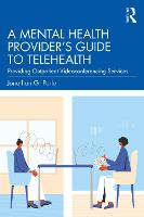 A Mental Health Provider's Guide to Telehealth: Providing Outpatient Videoconferencing Services