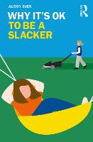 Why It's OK to Be a Slacker