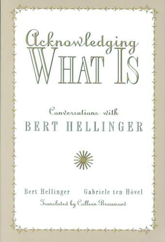 Acknowledging What Is: Conversations with Bert Hellinger