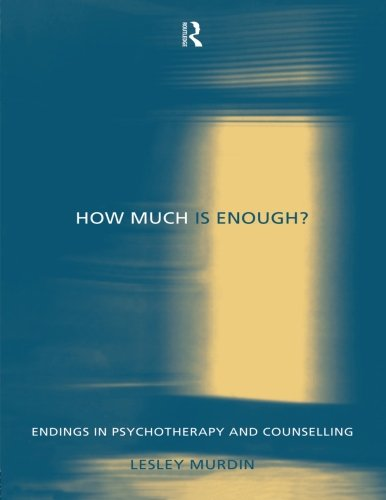 How Much Is Enough?: Endings in Psychotherapy and Counselling